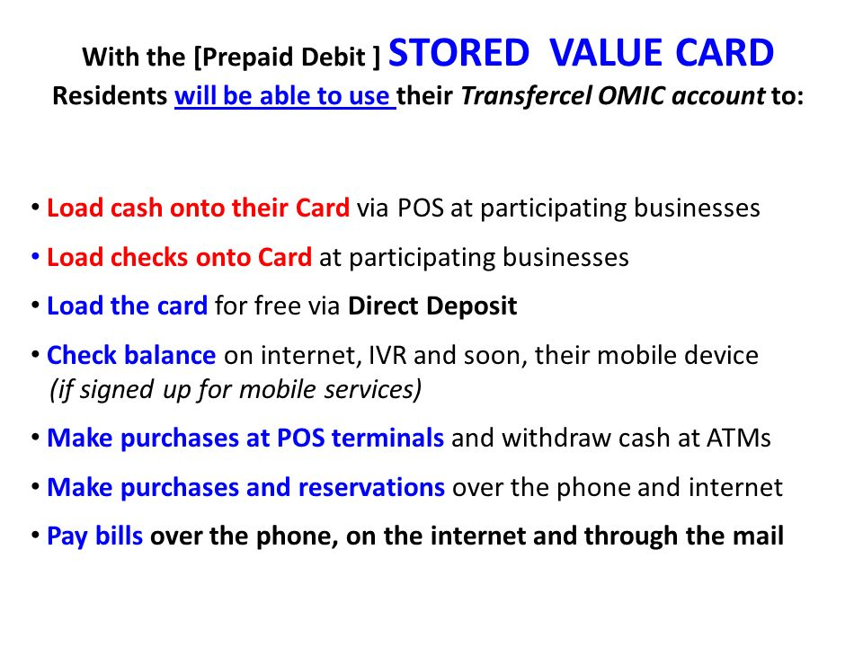 With the [Prepaid Debit ] STORED VALUE CARD Residents will be able to use their Transfercel OMIC account to: